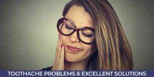 Toothache Problems & Excellent Solutions