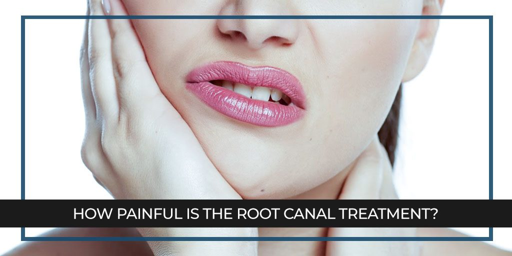 How painful is the Root Canal treatment?