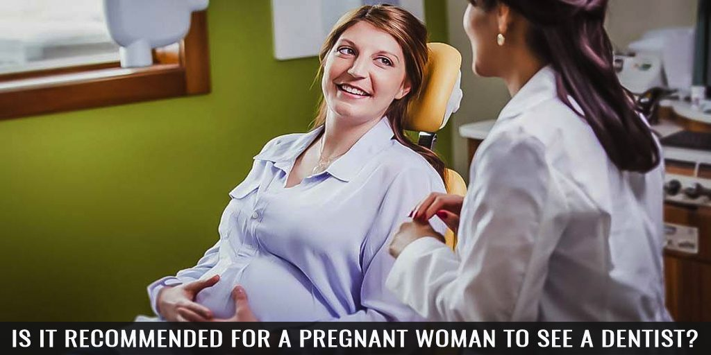 Is it Recommended for a Pregnant Woman to See a Dentist?