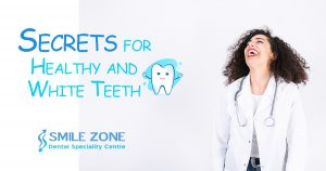 Secrets for Healthy and White Teeth