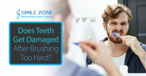 Does teeth Get Damaged After Brushing Too Hard