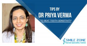 Tips by Dr Priya Verma to Beat Tooth Sensitivity