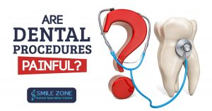 Are Dental Procedures Painful