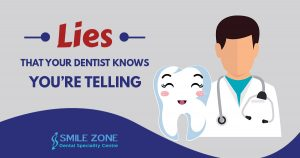 Lies that your Dentist Knows Youre Telling