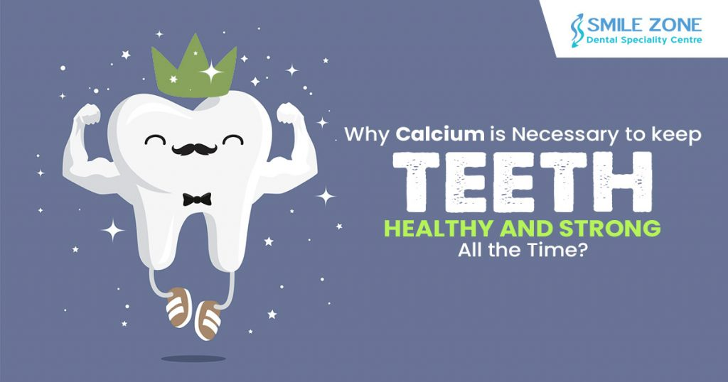 Why Calcium is necessary to keep teeth healthy and strong all the time