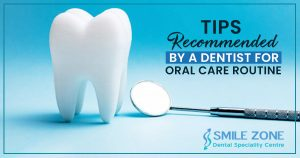 tips recommended by a dentist for oral care routine
