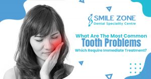 What are the most common tooth problems which require immediate treatment