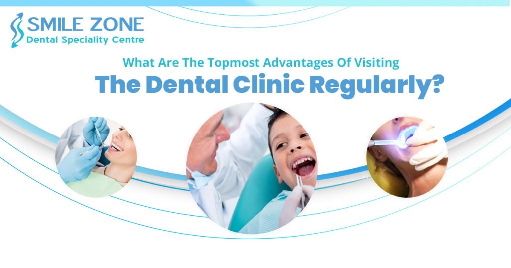 What are the utmost advantages of visiting the dental clinic regularly