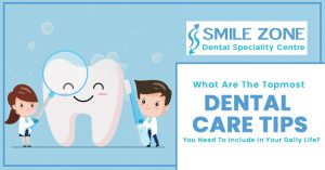 What-are-the-topmost-dental-care-tips-you-need-to-include-in-your-daily-life
