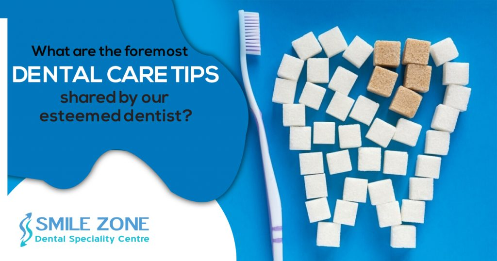What-are-the-foremost-dental-care-tips-shared-by-our-esteemed-dentist