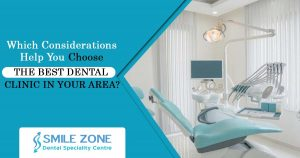 Which considerations help you choose the best dental clinic in your area?