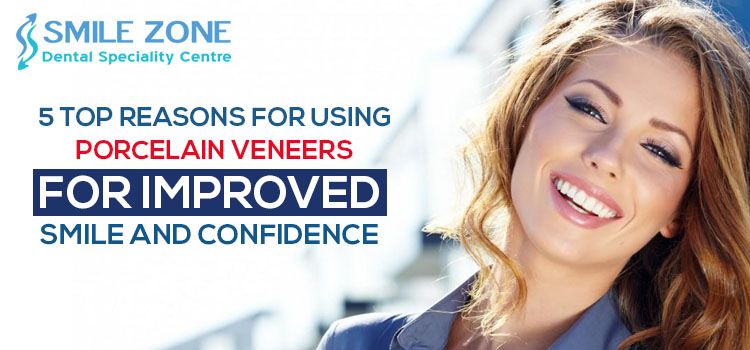 5 top reasons for using porcelain veneers for improved smile and confidence