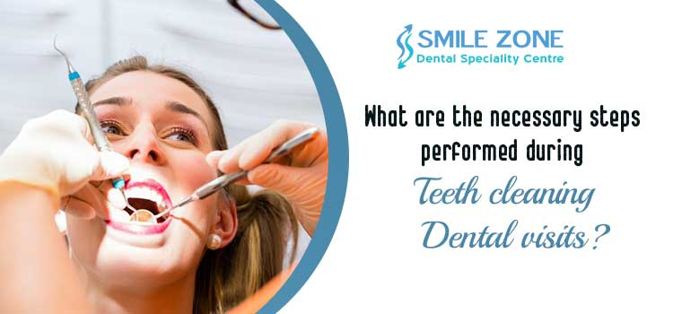 What are the necessary steps performed during teeth cleaning dental visits?