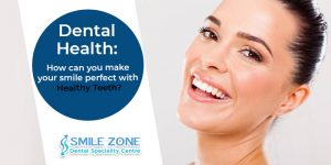 Dental health How can you make your smile perfect with healthy teeth