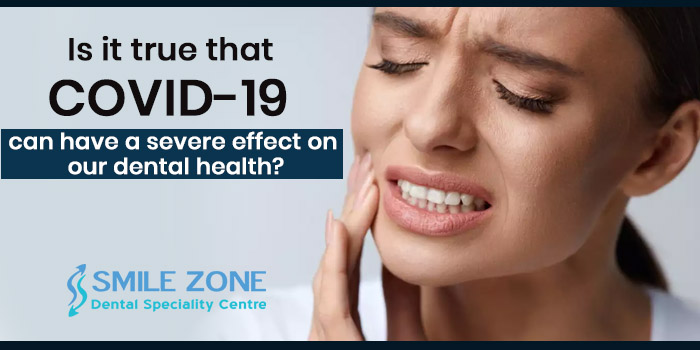 Is it true that COVID-19 can have a severe effect on our dental health
