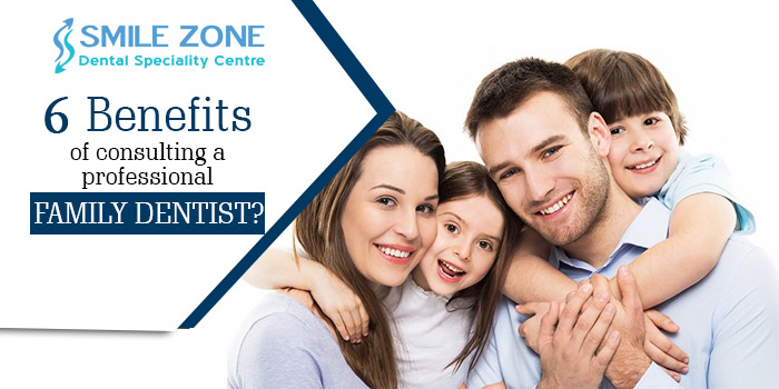 What are the 6 topmost benefits of consulting a professional family dentist?