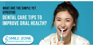 What are the simple yet effective dental care tips to improve oral health?